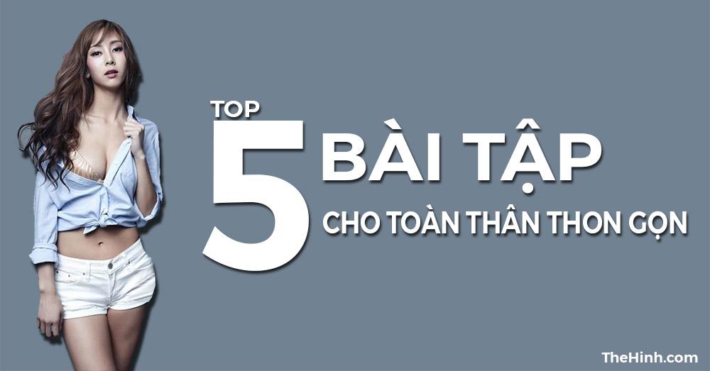 TOP 5 bài thể hình giúp toàn thân thon gọn như người mẫu